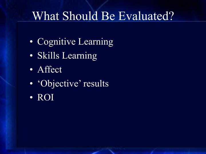 What Should Be Evaluated?