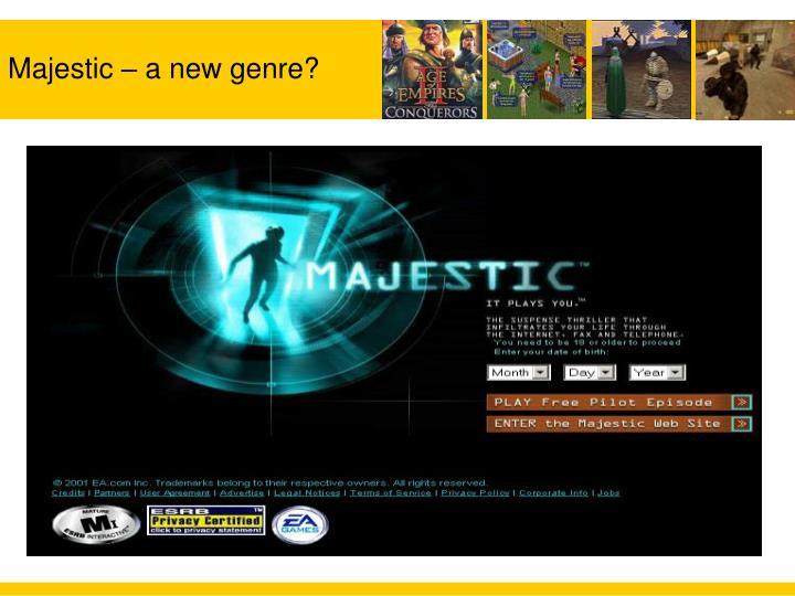 Majestic – a new genre?