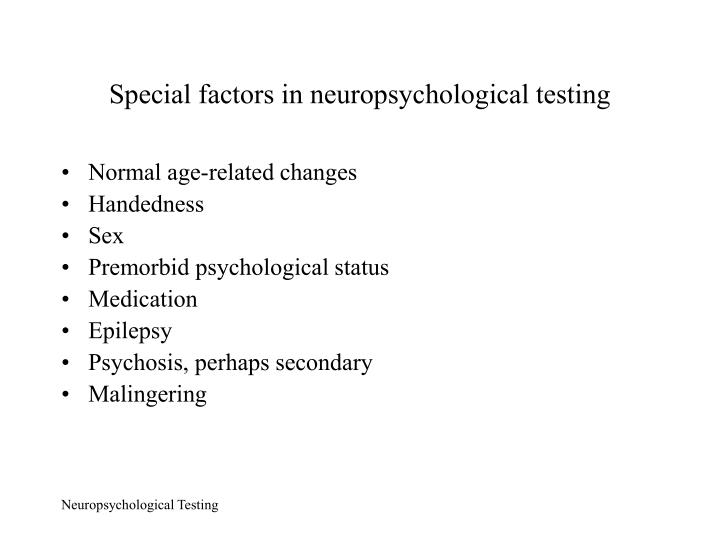 Special factors in neuropsychological testing