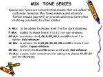 mix tone series