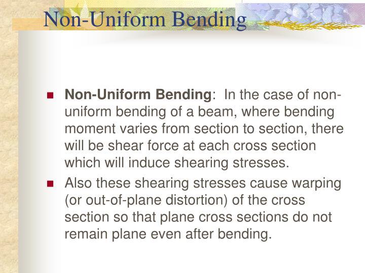 Non-Uniform Bending