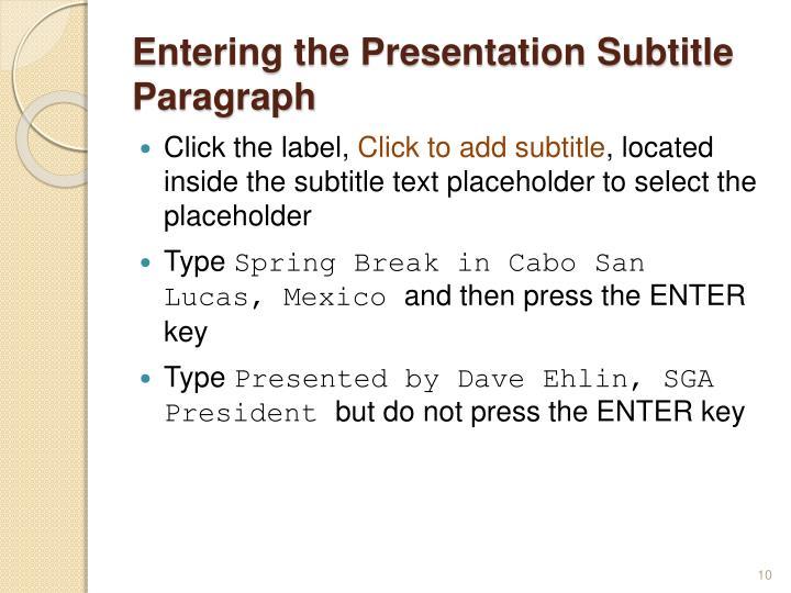 Entering the Presentation Subtitle Paragraph
