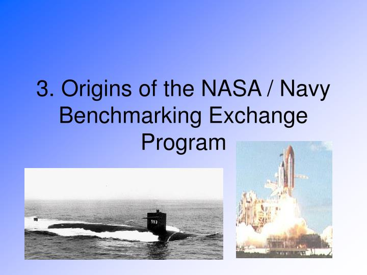 3. Origins of the NASA / Navy Benchmarking Exchange Program