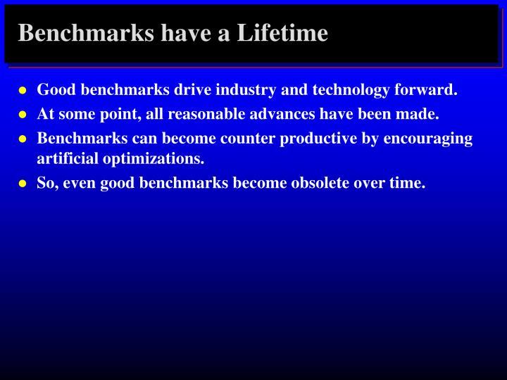 Benchmarks have a Lifetime