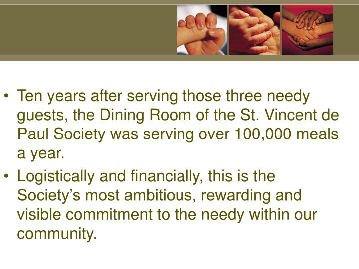 Ten years after serving those three needy guests, the Dining Room of the St. Vincent de Paul Society was serving over 100,000 meals a year.