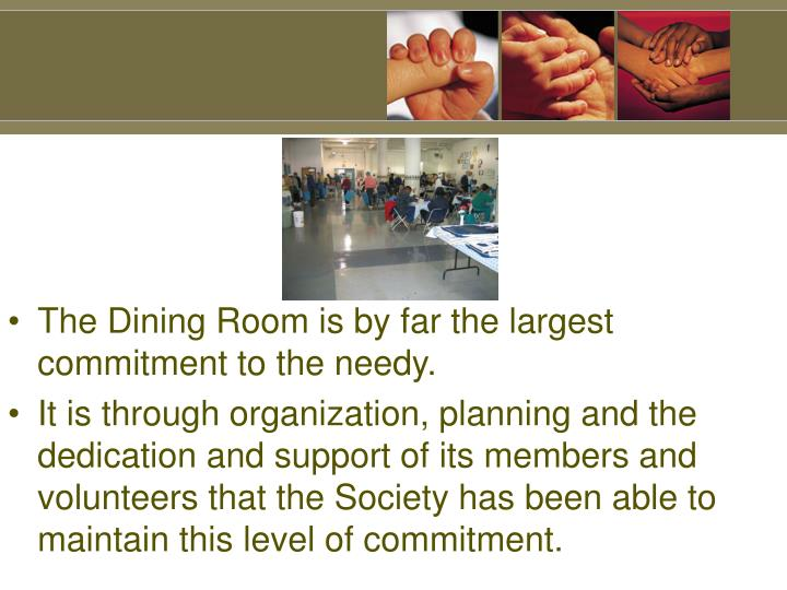 The Dining Room is by far the largest commitment to the needy.