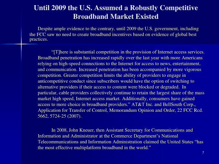 Until 2009 the U.S. Assumed a Robustly Competitive Broadband Market Existed