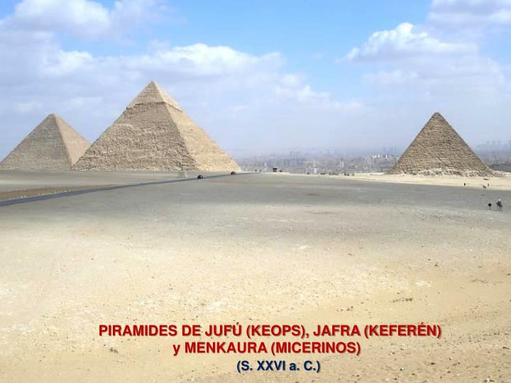 PIRAMIDES DE JUFÚ (KEOPS), JAFRA (KEFERÉN)