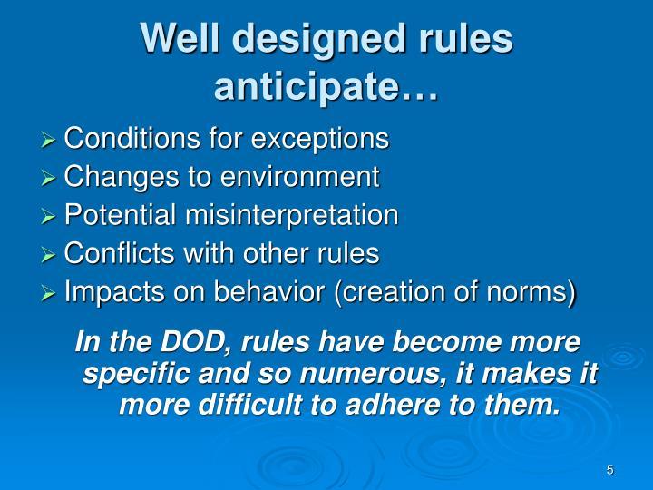 Well designed rules anticipate…