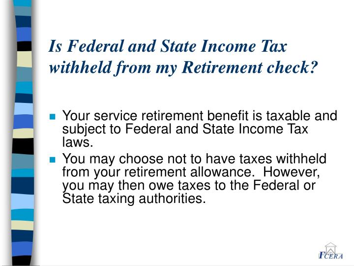 Is Federal and State Income Tax withheld from my Retirement check?