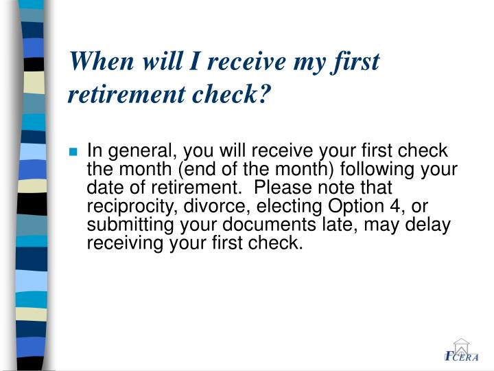 When will I receive my first retirement check?