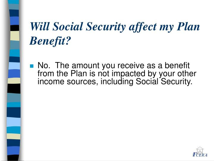 Will Social Security affect my Plan Benefit?