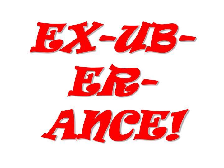 EX-UB-ER-ANCE!