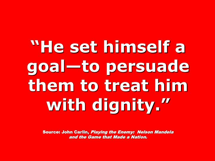 """""""He set himself a goal—to persuade them to treat him with dignity."""""""