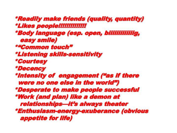 *Readily make friends (quality, quantity)