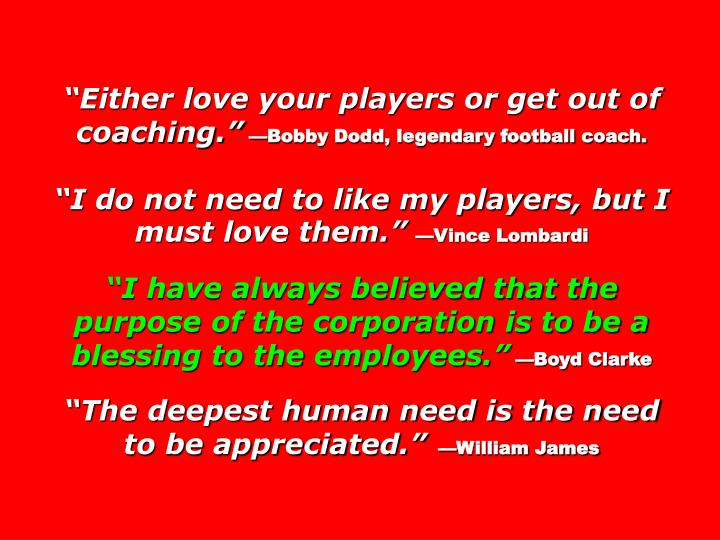 """""""Either love your players or get out of coaching."""""""