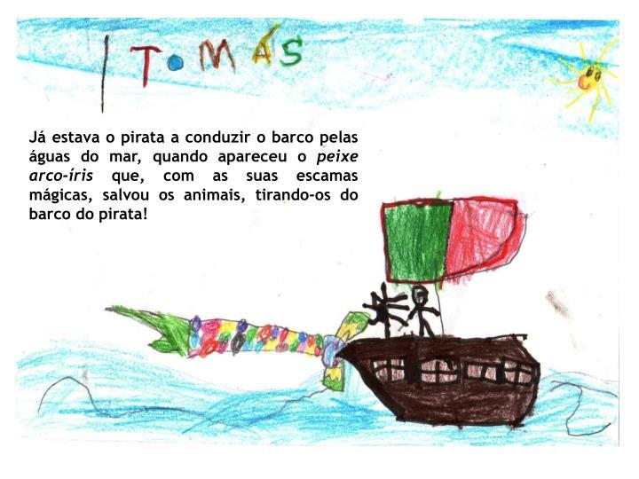 Já estava o pirata a conduzir o barco pelas águas do mar, quando apareceu o