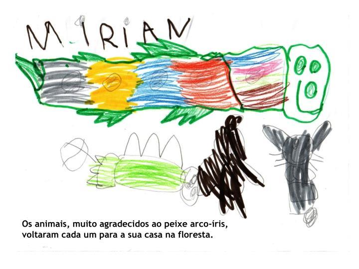 Os animais, muito agradecidos ao peixe arco-íris, voltaram cada um para a sua casa na floresta.