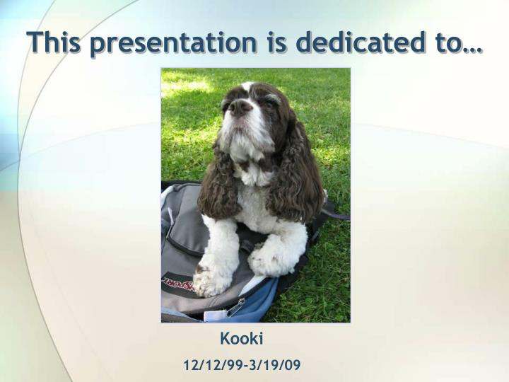 This presentation is dedicated to…