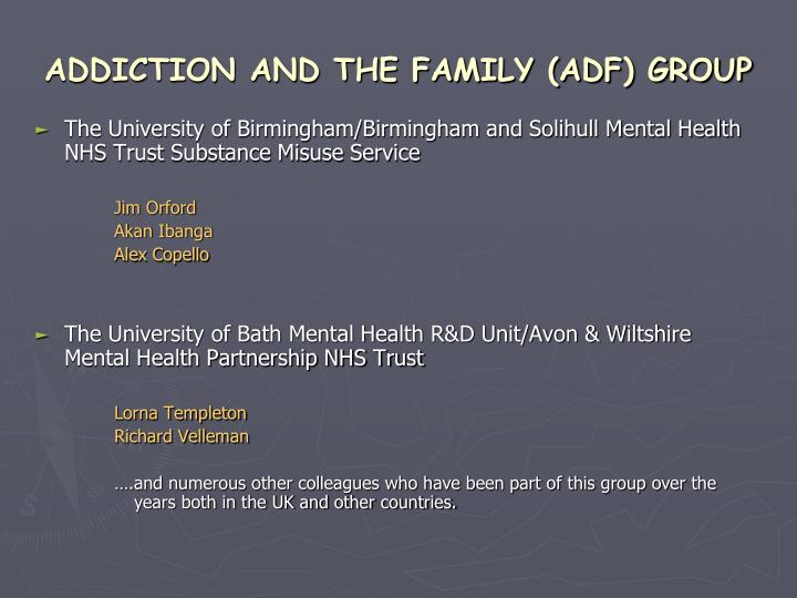 ADDICTION AND THE FAMILY (ADF) GROUP