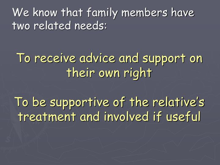 We know that family members have two related needs: