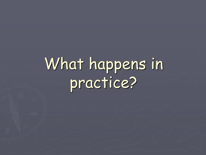 What happens in practice?