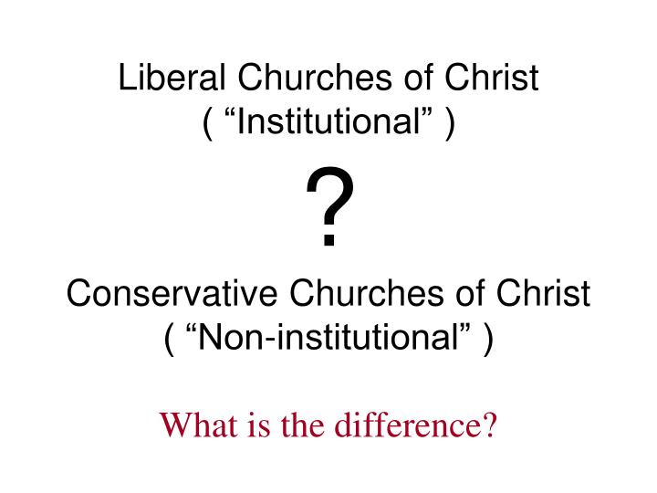 Liberal churches of christ institutional conservative churches of christ non institutional