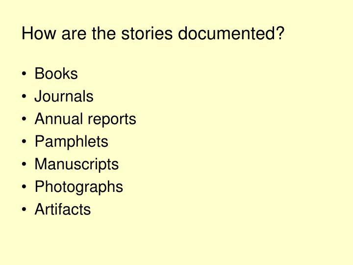 How are the stories documented?