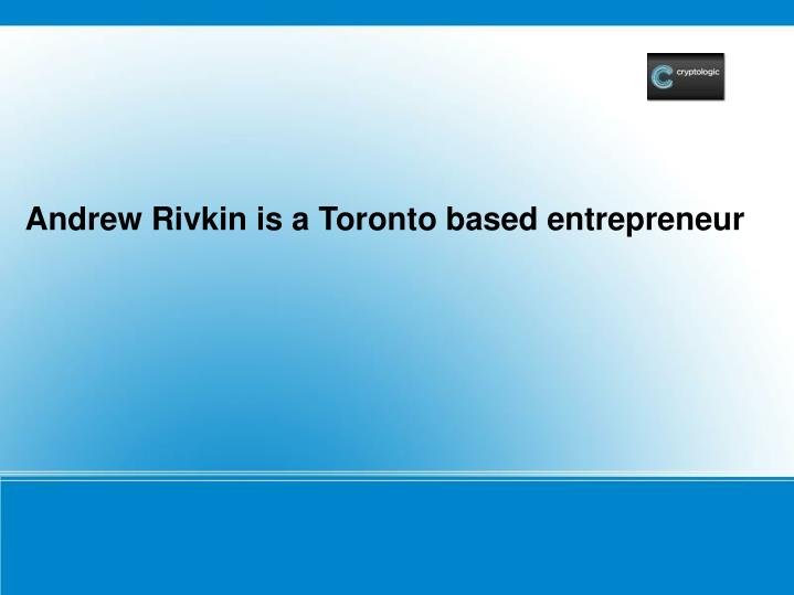 Andrew Rivkin is a Toronto based entrepreneur