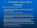 1 transplan organ ada 2 keadaan