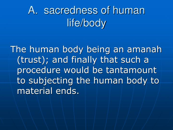 A.  sacredness of human life/body