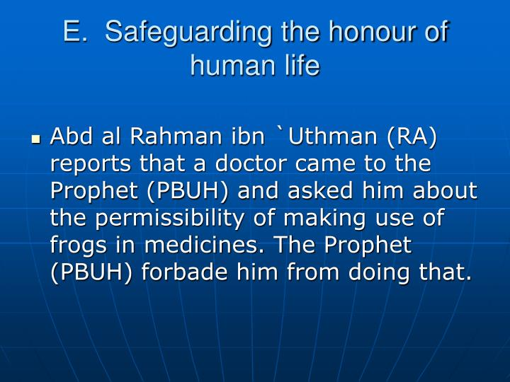 E.  Safeguarding the honour of human life