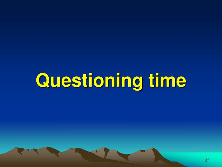 Questioning time