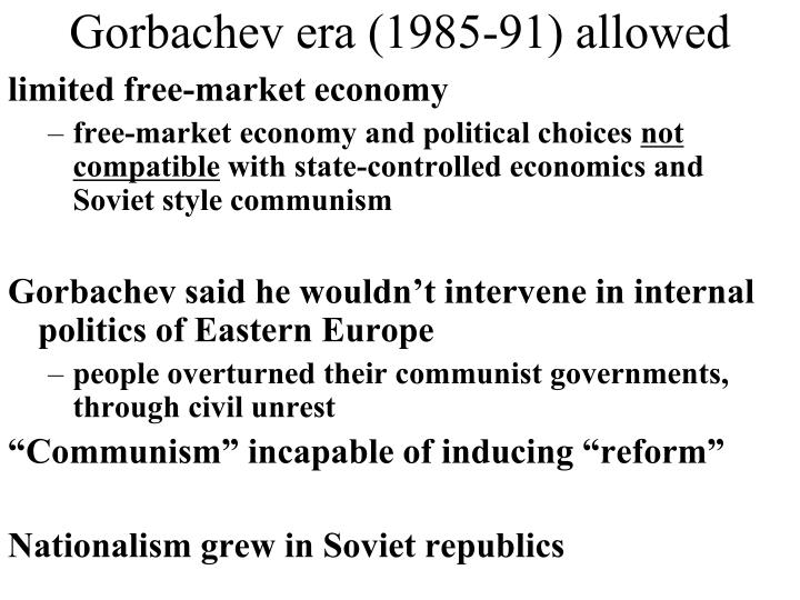 Gorbachev era (1985-91) allowed