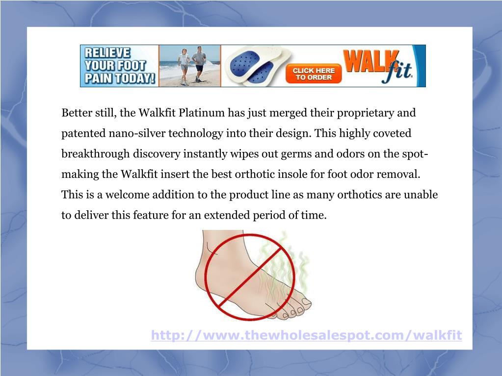 Better still, the Walkfit Platinum has just merged their proprietary and patented nano-silver technology into their design. This highly coveted breakthrough discovery instantly wipes out germs and odors on the spot- making the Walkfit insert the best orthotic insole for foot odor removal. This is a welcome addition to the product line as many orthotics are unable to deliver this feature for an extended period of time.