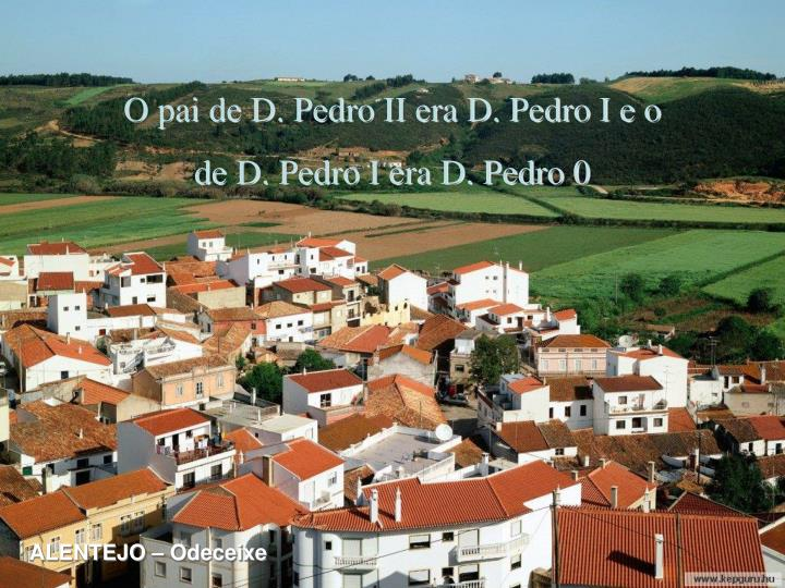O pai de D. Pedro II era D. Pedro I e o