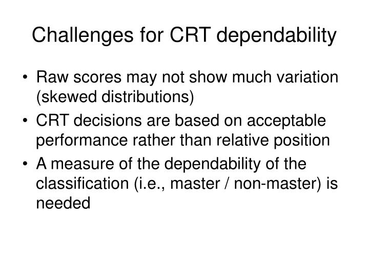 Challenges for CRT dependability