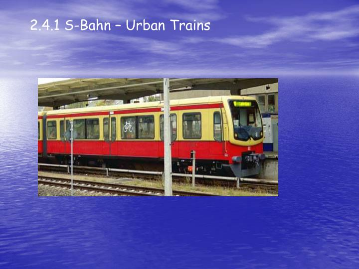 2.4.1 S-Bahn – Urban Trains