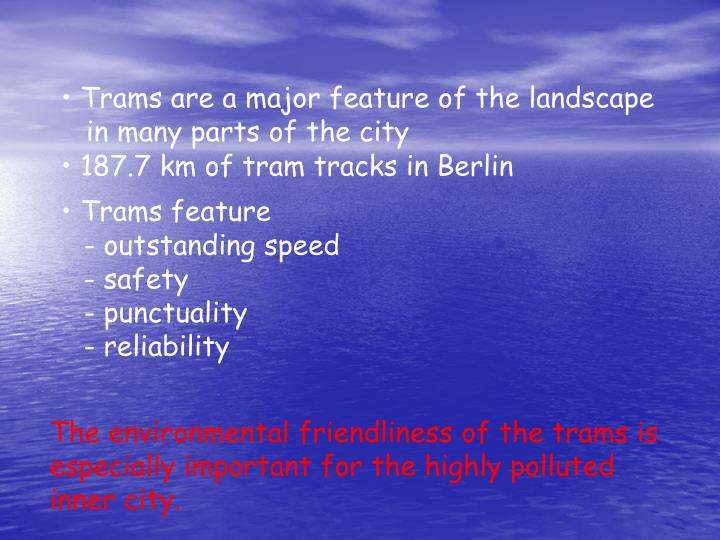 Trams are a major feature of the landscape