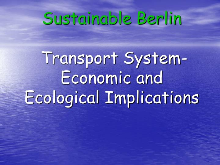 Sustainable berlin transport system economic and ecological implications