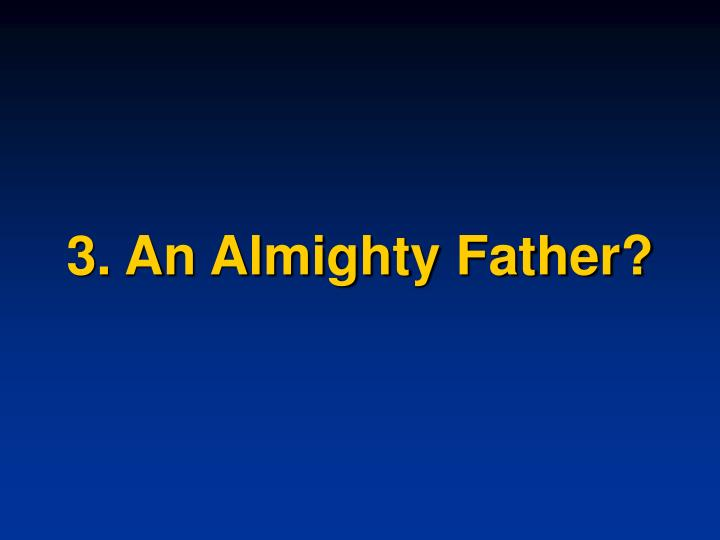 3. An Almighty Father?