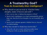 a trustworthy god trust an essentially alien intelligence