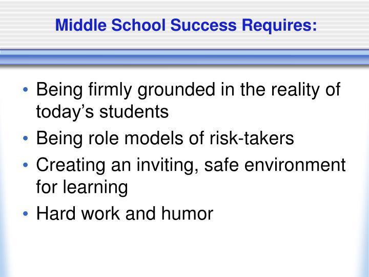 Middle School Success Requires: