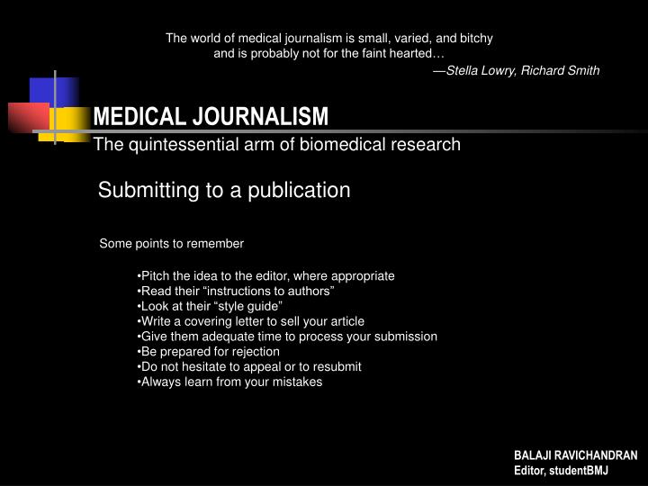 The world of medical journalism is small, varied, and bitchy and is probably not for the faint hearted…