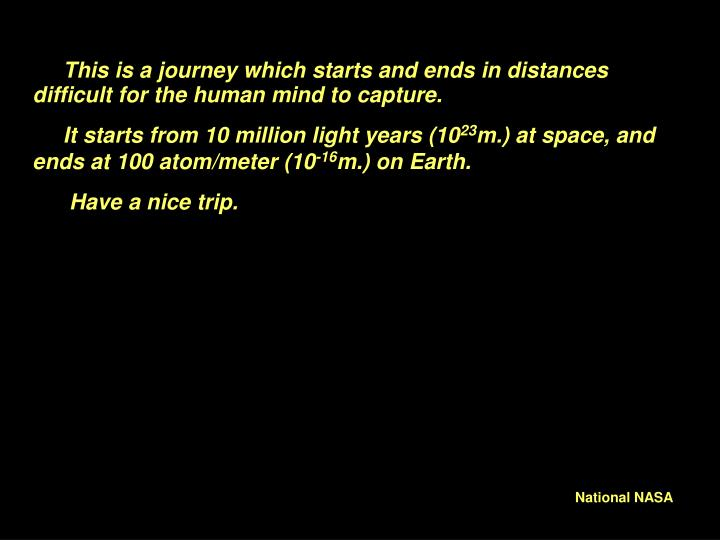This is a journey which starts and ends in distances difficult for the human mind to capture.