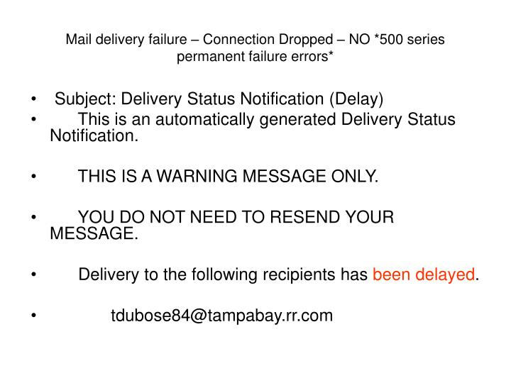 Mail delivery failure – Connection Dropped – NO *500 series permanent failure errors*