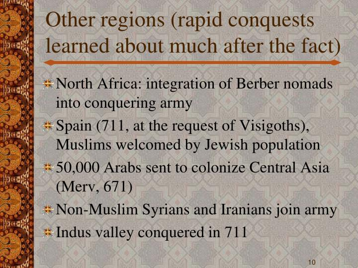 Other regions (rapid conquests learned about much after the fact)