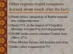 other regions rapid conquests learned about much after the fact