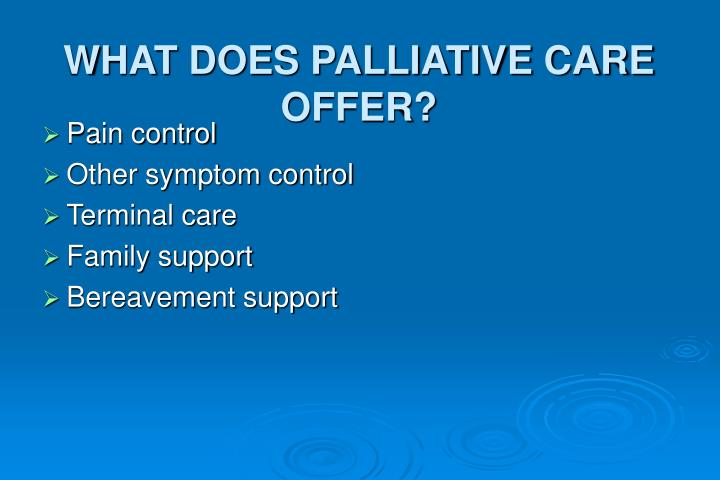 WHAT DOES PALLIATIVE CARE OFFER?