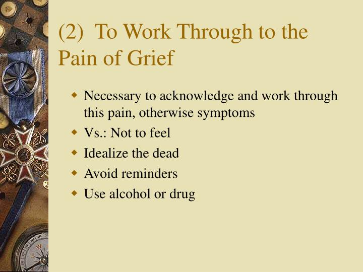 (2)To Work Through to the Pain of Grief